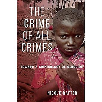 Le Crime de tous les Crimes: vers une criminologie de génocide