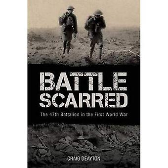 Battle Scarred -  The 47th Battalion in the First World War