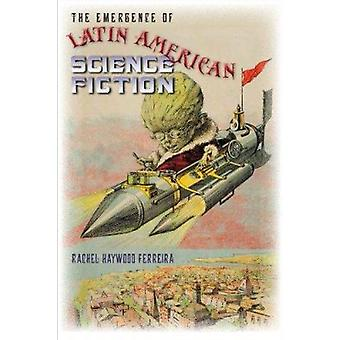 The Emergence of Latin American Science Fiction by Rachel Haywood Fer