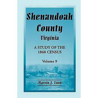 Shenandoah County Virginia eine Studie über die 1860 Volkszählung Band 9 von Vann & Marvin J.