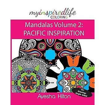 Mijn geïnspireerd leven ColoringMandalas Volume 2 PACIFIC inspiratie prachtige mandala's geïnspireerd door de eilanden van de Stille Oceaan door Hilton & Ayesha