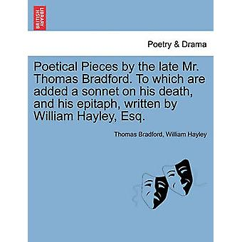 Piezas poéticas por la tarde el Sr. Thomas Bradford. A los que se añaden un soneto en su muerte y su epitafio escrito por William Hayley Esq. Bradford & Thomas