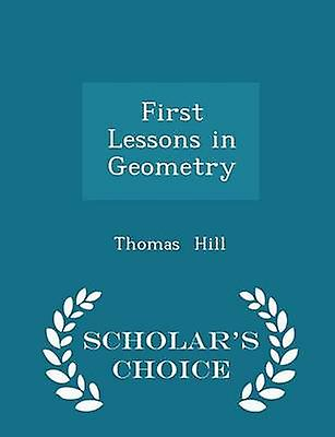 First Lessons in Geometry  Scholars Choice Edition by Hill & Thomas