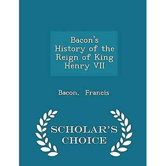 Bacons History of the Reign of King Henry VII  Scholars Choice Edition by Francis & Bacon