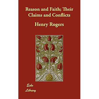 Reason and Faith Their Claims and Conflicts by Rogers & Henry