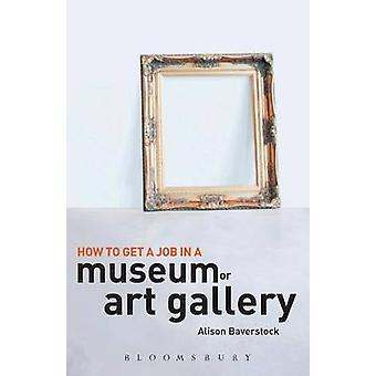How to Get a Job in a Museum or Art Gallery by Baverstock & Alison