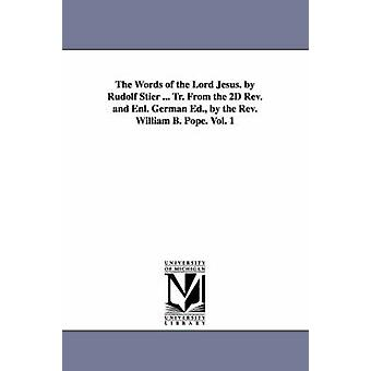 The Words of the Lord Jesus. by Rudolf Stier ... Tr. From the 2D Rev. and Enl. German Ed. by the Rev. William B. Pope. Vol. 1 by Stier & Ewald Rudolf