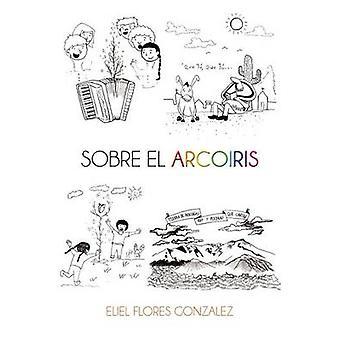 Sobre el Arcoiris von Gonzalez & Eliel flores
