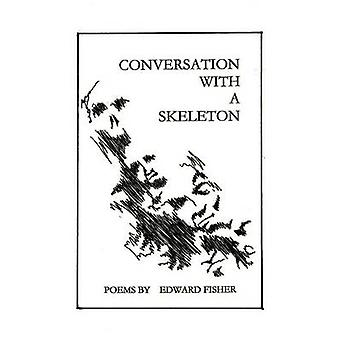 Conversation with a Skeleton Poems by Edward Fisher by Fisher & Edward