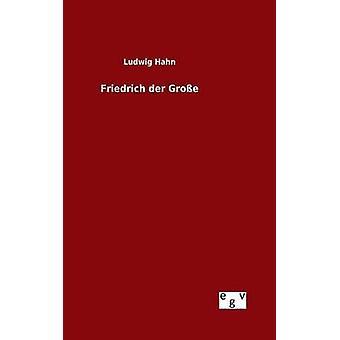 Friedrich der Groe by Hahn & Ludwig