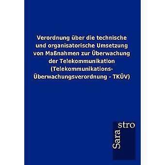 Verordnung ber die technische und organisatorische Umsetzung von Manahmen zur berwachung der Telekommunikation Telekommunikationsberwachungsverordnung  TKV by Sarastro GmbH