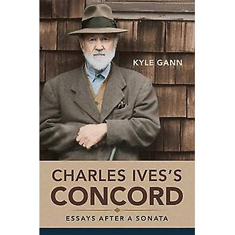 Charles Ives's Concord - Essays after a Sonata by Kyle Gann - 97802520