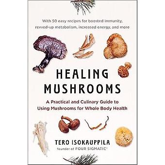 Healing Mushrooms - A Practical and Culinary Guide to Using Mushrooms