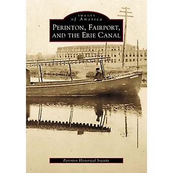 Perinton - Fairport - and the Erie Canal by Perinton Historical Socie