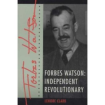 Forbes Watson-onafhankelijke revolutionair door de 9780873387