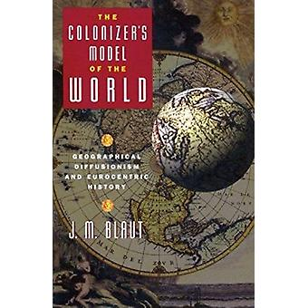 Colonizer's Model of the World  - Geographical Diffusionism and Euroce
