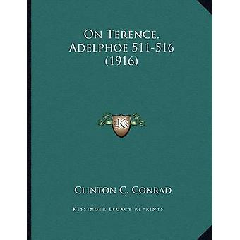On Terence - Adelphoe 511-516 (1916) by Clinton C Conrad - 9781167032