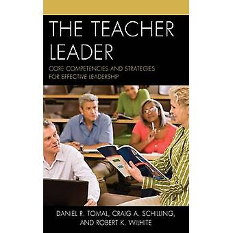 The Teacher Leader - Core Competencies and Strategies for Effective Le