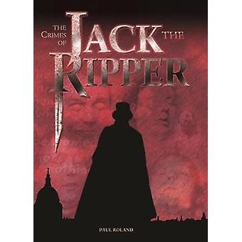 The The Crimes of Jack the Ripper by Paul Roland - 9781788280716 Book