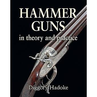 Hammer Guns - In Theory and Practice by Diggory Hadoke - 9781910723258