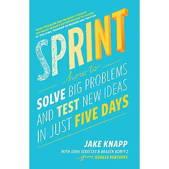 Sprint - How to Solve Big Problems and Test New Ideas in Just Five Day