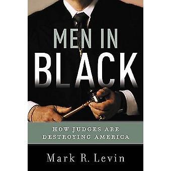Hommes en noir - comment la Cour suprême est de détruire l'Amérique de Mark R.