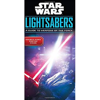 Star Wars Lightsabers - A Guide to Weapons Fo the Force by Pablo Hidal