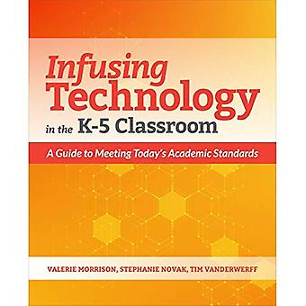 Infusing Technology in the K-5 Classroom: A Guide to Meeting Today's Academic Standards