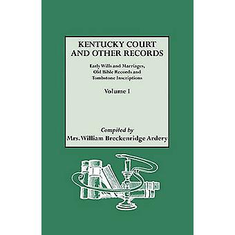 Kentucky Court and Other Records Early Wills and Marriages Old Bible Records and Tombstone Inscriptions. Volume I by Ardery & Julia Spencer