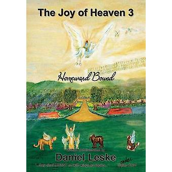 The Joy of Heaven 3 Homeward Bound by Leske & Daniel