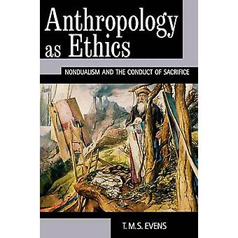 Anthropology as Ethics by T. M. S. Terry Evens