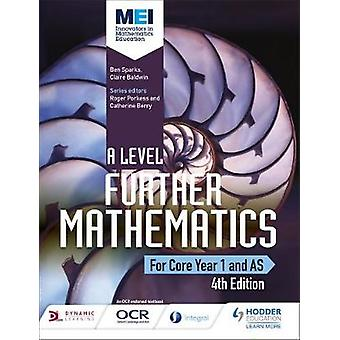 MEI A Level Further Mathematics Core Year 1 AS 4th Edition by Ben SparksClaire Baldwin