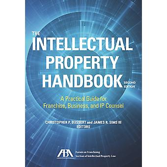 The Intellectual Property Handbook  A Practical Guide for Franchise Business and IP Counsel by Edited by Christopher P Bussert & Edited by James R Sims III