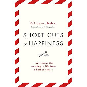 Short Cuts To Happiness by Tal BenShahar