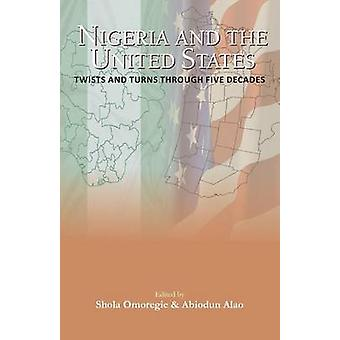Nigeria and the USA Twists and Turns Through Five Decades by Omoregie & Shola J.