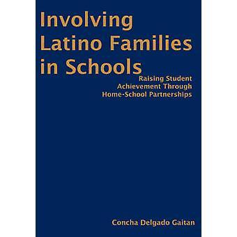Involving Latino Families in Schools Raising Student Achievement Through HomeSchool Partnerships by Gaitan & Concha Delgado