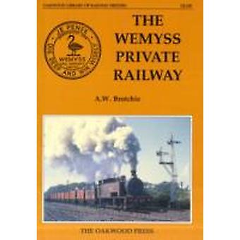 The Wemyss Private Railway or Mr.Wemyss Railways by Alan W Brochie