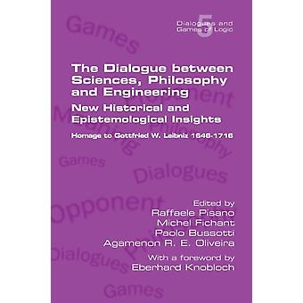 The Dialogue between Sciences Philosophy and Engineering New Historical and Epistemological Insights.  Homage to Gottfried W. Leibniz 16461716 by Pisano & Raffaele