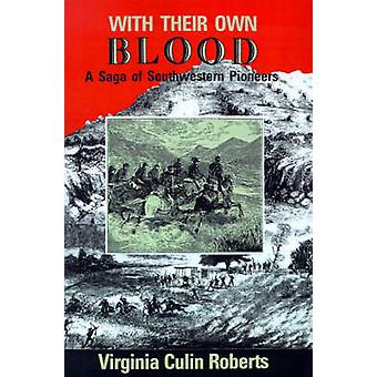 With Their Own Blood A Saga of Southwestern Pioneers by Roberts & Virginia Culin