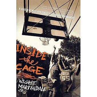 Inside the Cage A Season at West 4th Streets Legendary Tournament by Martindale & Wight & Jr.