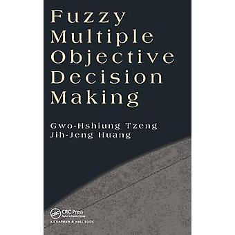 Fuzzy Multiple Objective Decision Making by Tzeng & GwoHshiung