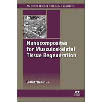 Nanocomposites for Musculoskeletal Tissue Regeneration by Liu & Huinan