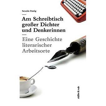 Am Schreibtisch groer Dichter und Denkerinnen by Perrig & Severin