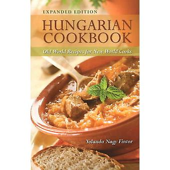 Hungarian Cookbook Old World Recipes for New World Cooks by Fintor & Yolanda Nagy