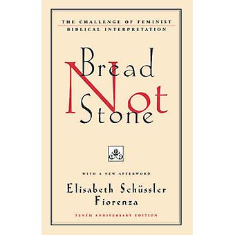 Bread Not Stone The Challenge of Feminist Biblical Interpretation by Fiorenza & Elisabeth Schussler
