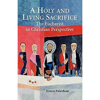 A Holy and Living Sacrifice by Falardeau & Ernest