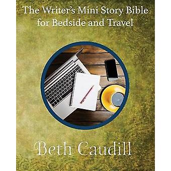 The Writers Mini Story Bible for Bedside and Travel by Caudill & Beth