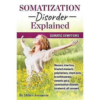 Somatization Disorder Explained Somatic symptoms nausea diarrhea bloated stomach palpitations chest pain breathlessness somatic pain somatization disorder treatment all covered by Jovanovic & Milica