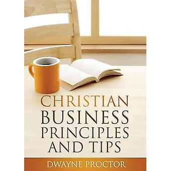 Christian Business Principles and Tips by Procotr & Dwayne