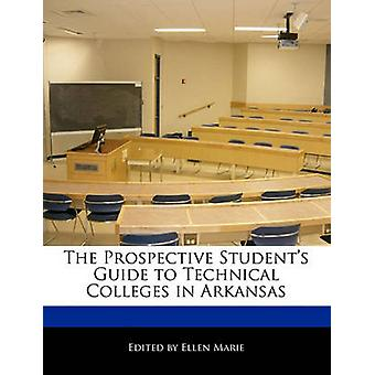 The Prospective Students Guide to Technical Colleges in Arkansas by Marie & Ellen